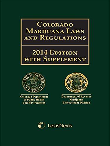 Lexis Nexis Title: Colorado Marijuana Laws and Regulations (2014)