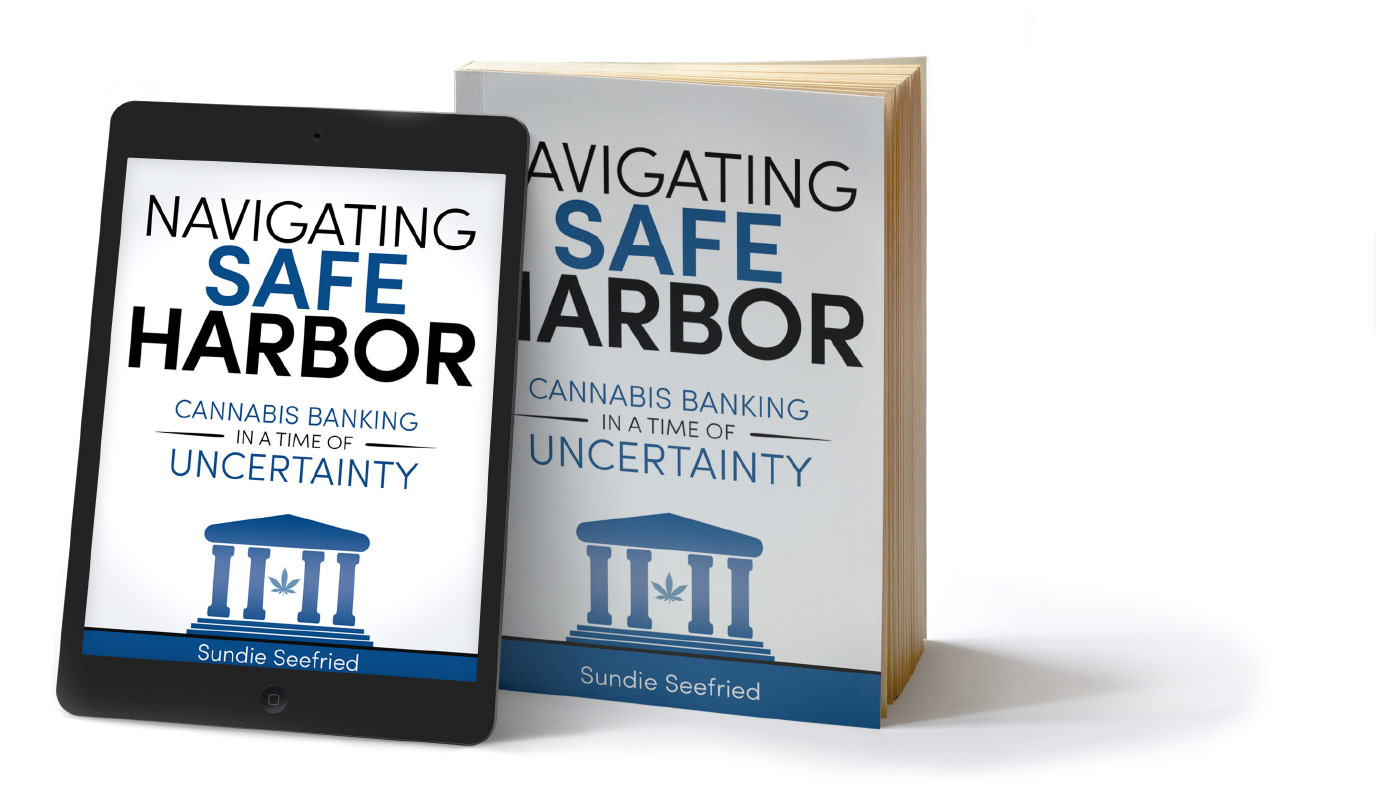 "Title: ""Navigating Safe Harbor – Cannabis Banking In A Time Of Uncertainty"""