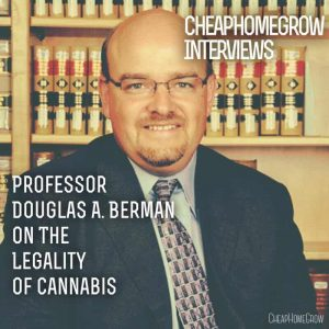 Interview / Podcast: Professor Douglas A. Berman: The Legality of Cannabis in the United States