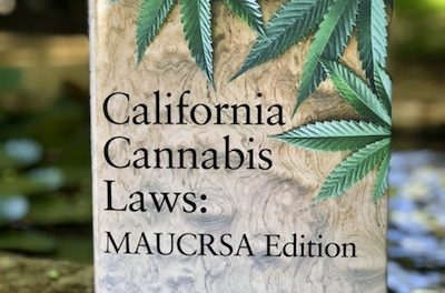 New Title Just Published: CALIFORNIA CANNABIS LAWS  MAUCRSA Edition