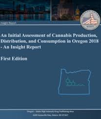 Report: An Initial Assessment of Cannabis Production, Distribution, and Consumption in Oregon 2018 – An Insight Report