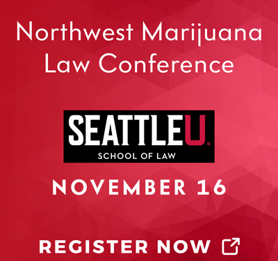 Lane Powell: Join Us in Seattle for the Northwest Marijuana Law Conference Presented By Seattle Univeristy on Nov. 16. Sponsored By Lane Powell