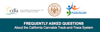 California Cannabis Track & Trace System New FAQ Available To Read