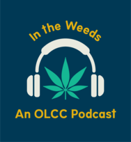 OLCC Creates Podcast Focusing on Oversight of Oregon's Recreational Marijuana Industry
