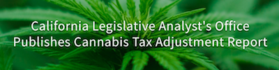 CA's Legislative Analyst's Office Suggests Cannabis Tax Based On THC Potency