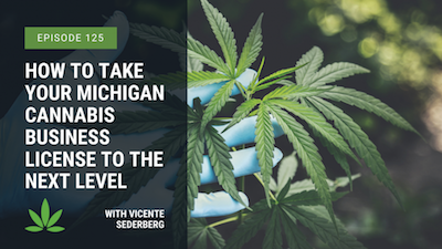 Vicente Sederberg LLP and Cannabis Legal Group –  Taking Your Michigan Cannabis Business License to the Next Level