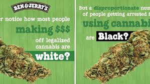 "Ben & Jerry's Say..""the harsh reality. If you love cannabis AND you're white, everything is totally awesome these days. It's fun—and lucrative"""