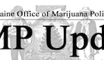 Updates: Maine Office Of Marijuana Policy –  30 New Adult Use Conditional Licenses / OMP Completes Emergency Adoption of Marijuana Sample Collection Rules
