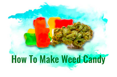 How You Can Make Weed Candies At Home?