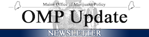 Maine: OMP Update – Adult Use Sample Collection Rulemaking/Metrc Best Practices, Precautions, and Reminders/ Important Tax Information for MMMP Registrants and AUMP Licensees + More