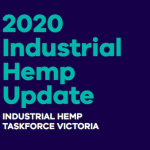 Australia – Document: 2020 Industrial Hemp Update – Industrial Hemp Taskforce Victoria