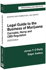 PLI Press: Legal Guide to the Business of Marijuana: Cannabis, Hemp and CBD Regulation (2020 Edition)