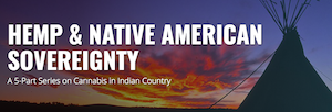 HEMP & NATIVE AMERICAN SOVEREIGNTY A 5-Part Series on Cannabis in Indian Country