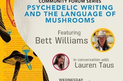 Psychedelic Writing and the Language of Mushrooms Featuring Bett Williams in conversation with Lauren Taus Wednesday, November 4th from 12-1:30pm PST