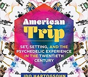 New Title: American Trip: Set, Setting, and the Psychedelic Experience in the Twentieth Century
