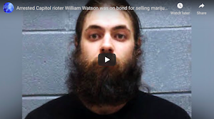 Arrested Capitol rioter William Watson was on bond for selling marijuana