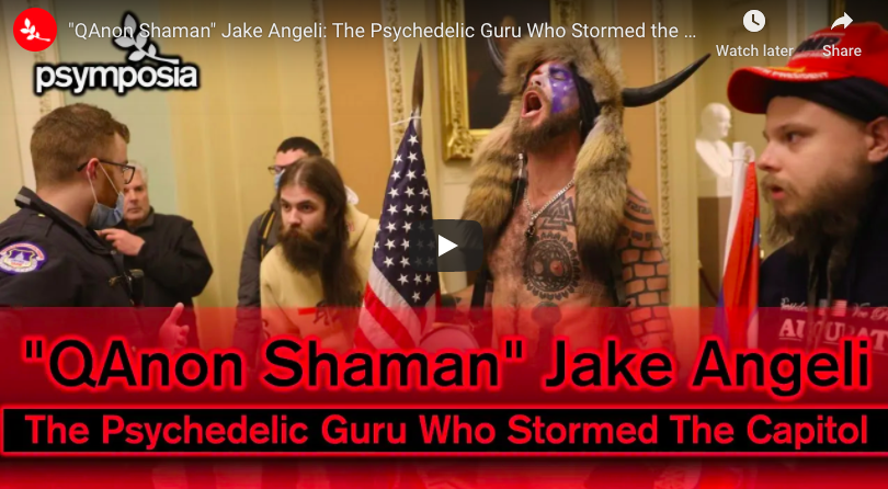 """Psymposia Video: """"QAnon Shaman"""" Jake Angeli: The Psychedelic Guru Who Stormed the Capitol"""