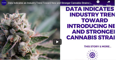 January 29 2021: Data Indicates an Industry Trend Toward New and Stronger Cannabis