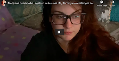 January 27 2021: Marijuana Needs to be Legalized in Australia | My fibromyalsia challenges and how cannabis helps me