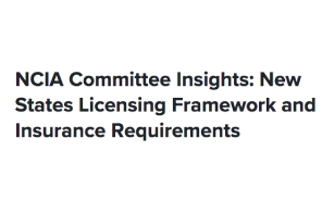 NCIA Committee Insights: New States Licensing Framework and Insurance Requirements