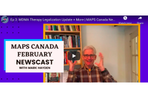 February 11 2021: Ep 3: MDMA Therapy Legalization Update + More | MAPS Canada Newscast