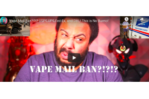 Vape Mail Ban?!?!? USPS,UPS,Fed-Ex, and DHL! This is No Bueno!