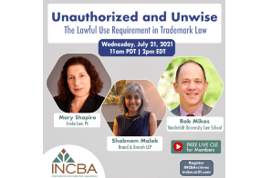 Special Presentation Unauthorized and Unwise: The Lawful Use Requirement in Trademark Law Wednesday,July 21st, 11 a.m. PDT(CLEAvailable)